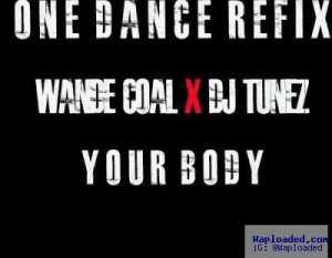 Wande Coal - Your Body (One Dance Refix) ft. DJ Tunez